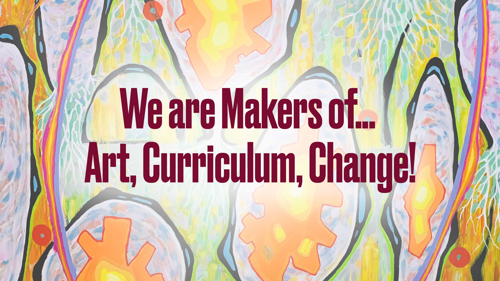 "Graphic ""We are Makers of...Art, Curriculum, Change!"""