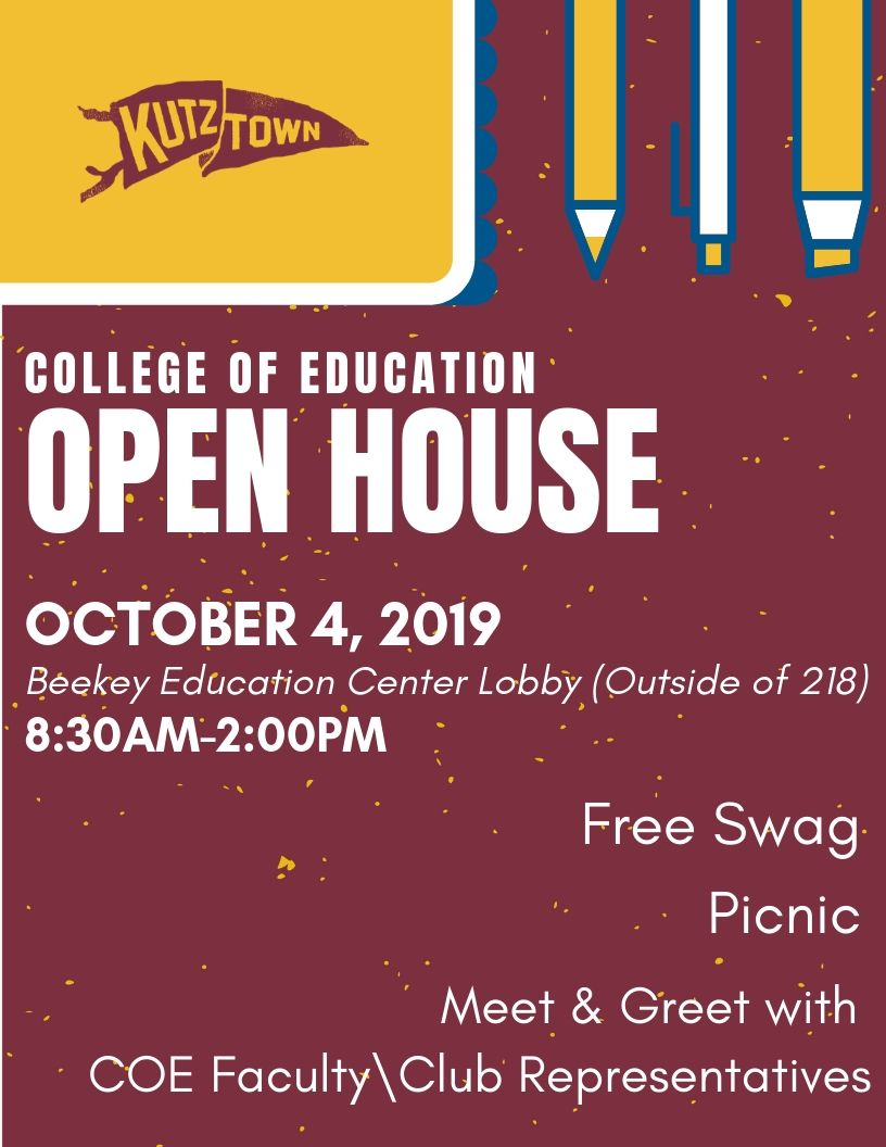 College of Education Open House. October 4, 2019. Beekley Education Center Lobby (outside of 218). 8:30 a.m. - 2 p.m. Free swag, picnic, meet and greet with COE faculty/club representatives