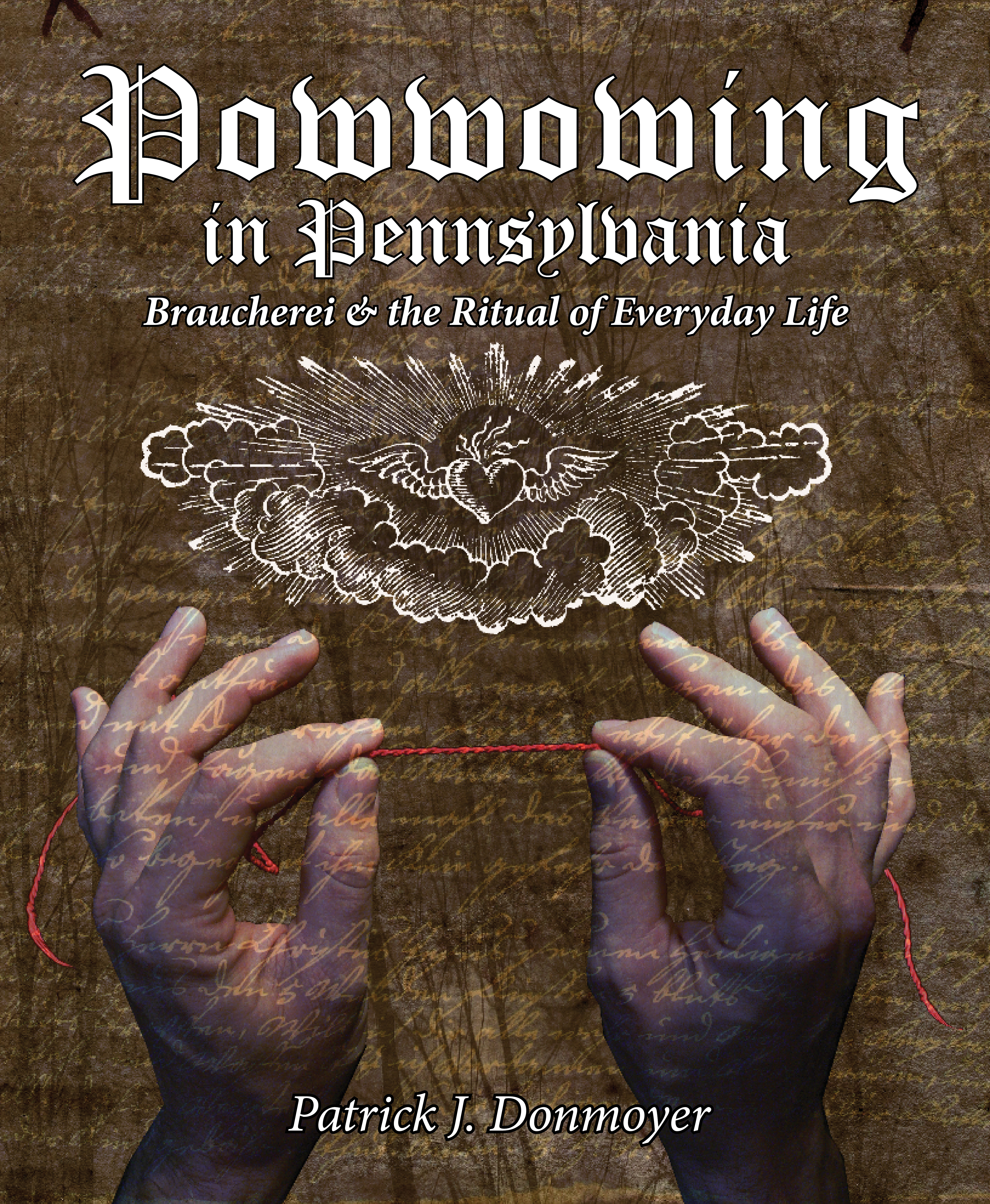 "Front Cover: Two hands are holding a red string between the pointer finger and thumb. above is an etching of a bird in a cloud. The title is above that, and reads, ""Powwowing in Pennsylvania: Braucherei & the Ritual of Everyday Life"""