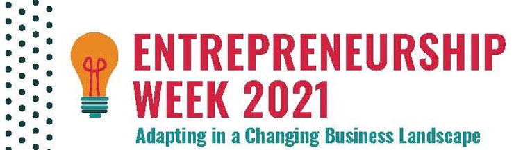 ENTREPRENEURSHIP WEEK 2021 Adapting in a Changing Business Landscape