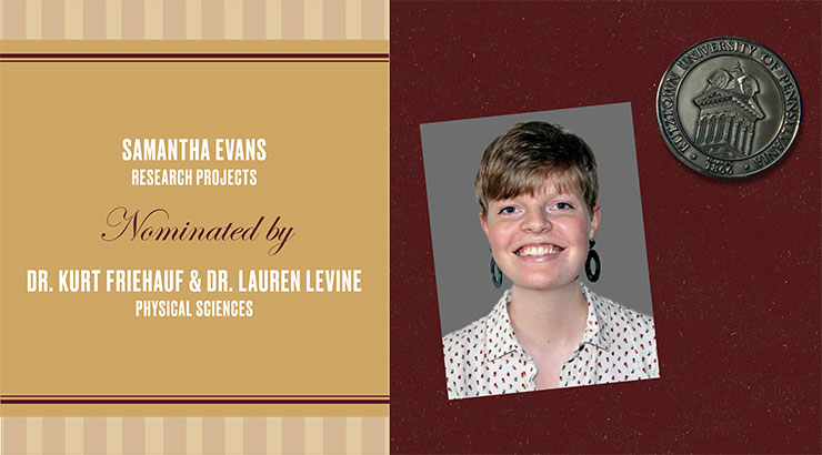 Rectangular image: on the left on gold background are the words: Samantha Evans, Research Projects, Nominated by Dr. Kurt Friehauf & Dr. Lauren Levine. The right of the image is maroon background with a headshot of Evans and an image of a silver medallion in the upper right corner.