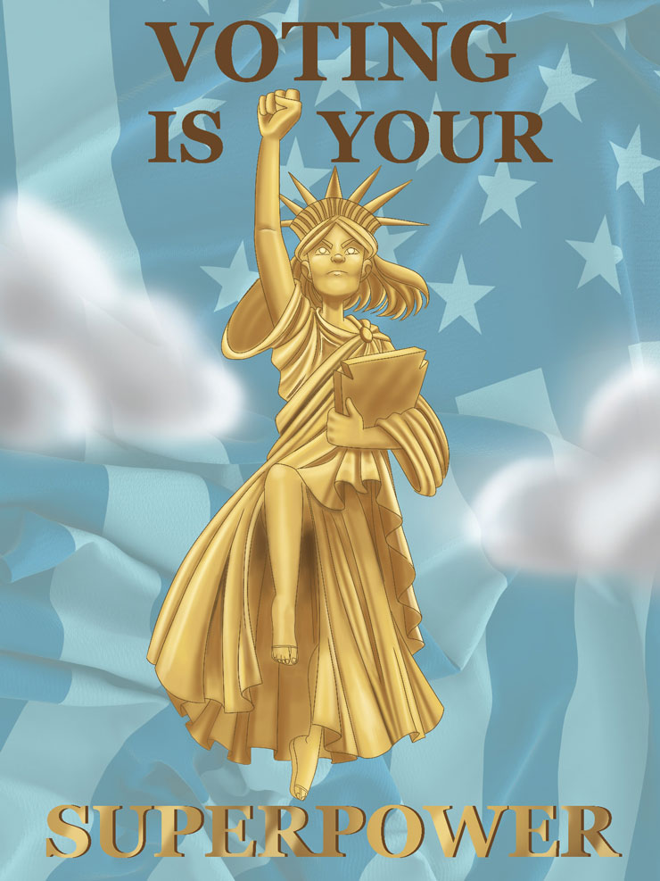 "Poster designed by senior student - flag is backdrop for sky and clouds - gold image of Statue of Liberty marching with the words ""Voting is Your Superpower."""